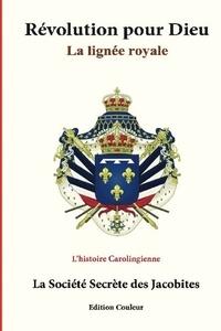 Secrete society des jacobites - Révolution pour Dieu, la lignée royale - L'histoire Carolingienne.
