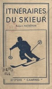 Section de Paris du Club alpin et Robert Matheron - Itinéraires du skieur.