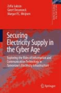 Zofia Lukszo - Securing Electricity Supply in the Cyber Age - Exploring the Risks of Information and Communication Technology in Tomorrow's Electricity Infrastructure.