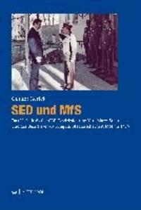 SED und MfS - Das Verhältnis der SED-Bezirksleitung Karl-Marx-Stadt und der Bezirksverwaltung für Staatssicherheit in Spannungsperioden von 1961 bis 1989.