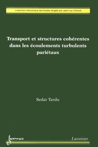 Transport et structures cohérentes dans les écoulements turbulents pariétaux - Sedat Tardu |