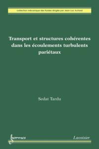 Sedat Tardu - Transport et structures cohérentes dans les écoulements turbulents pariétaux.
