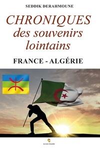 Seddik Derahmoune - Chroniques des souvenirs lointains - France - Algérie.