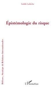 Seddik Larkèche - Epistémologie du risque.