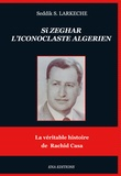Seddik Larkèche - Si Zeghar, l'iconoclaste algérien.