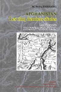 Sediq Farhang - Afghanistan, les cinq derniers siècles - Volume 1, Du XVIe siècle à 1919.