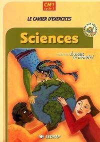 SEDRAP - A nous le monde ! Sciences CM1 Cycle 3 - Cahier d'exercices.