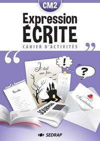 SEDRAP - Cahier d'expression écrite CM2 - Cahier d'activités.