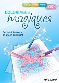 SEDRAP - Espace, temps, maths GS Coloriages magiques - Découvrir le monde en GS en s'amusant !.