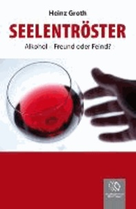 Seelentröster - Alkohol - Freund oder Feind.