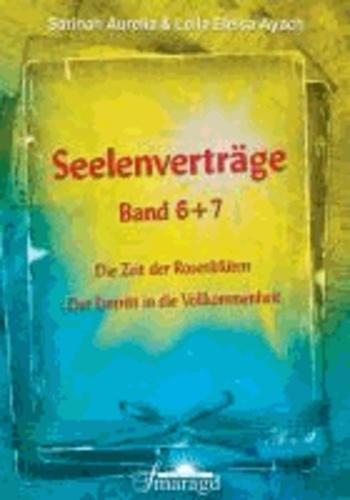 Seelenverträge Band 6 & 7 - Die Zeit der Rosenblüten; Der Eintritt in die Vollkommnenheit.