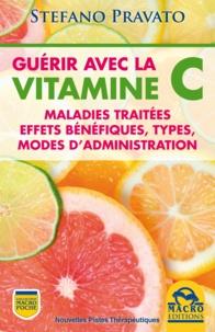 Sefano Pravato - Guérir avec la vitamine C - Maladies traitées, effets bénéfiques, modes d'administration.