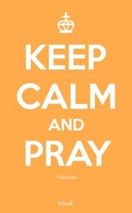 Ségolaine Moog - Keep calm and pray - Prier avec les psaumes.
