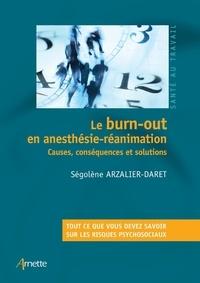 Ségolène Arzalier - Le burn-out en anesthésie-réanimation - Causes, conséquences et solutions.