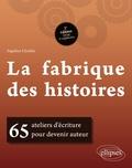 Ségolène Chailley - La fabrique des histoires - 65 ateliers d'écriture pour devenir auteur.