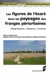 Ségolène Darly et Véronique Fourault-Cauët - Les figures de l'écart dans les paysages des franges périurbaines - Marginalisation, résistance, innovation.