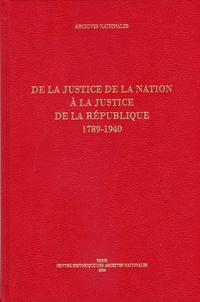 Ségolène de Dainville-Barbiche - De la justice de la Nation à la justice de la République - 1789-1940.