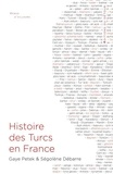 Ségolène Débarre et Gaye Petek - Histoire des Turcs en France.