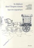 Ségolène Demougin et Milagros Navarro Caballero - Se déplacer dans l'Empire romain - Approches épigraphiques.