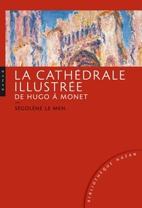 Ségolène Le Men - La cathédrale illustrée de Hugo à Monet.