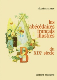 Ségolène Le Men - Les Abécédaires français illustrés du xixe siècle.