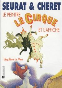 Ségolène Le Men - Seurat et Cheret, le peintre, le cirque et l'affiche.