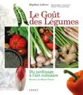 Ségolène Lefèvre et Michel Portos - Le Goût des Légumes - Du jardinage à l'art culinaire.