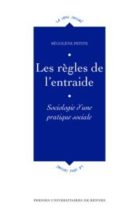 Ségolène Petite - Les règles de l'entraide - Sociologie d'une pratique sociale.
