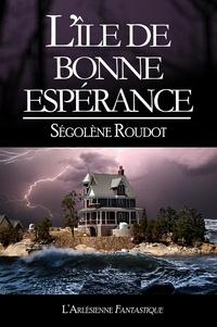 Ségolène Roudot - L'île de Bonne-Espérance - Roman fantasy.