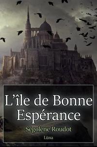 Ségolène Roudot - L'île de bonne espérance - Roman fantastique.