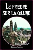 Ségolène Roudot - Le prieuré sur la colline - Roman complet.