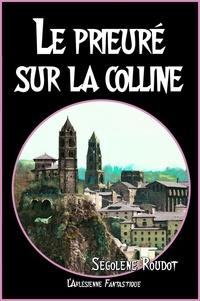 Télécharger des livres google pdf Le prieuré sur la colline  - Roman complet 9782379141263