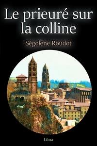 Ségolène Roudot - Le prieuré sur la colline - Roman fantasy.