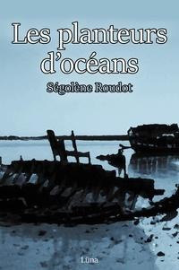 Ségolène Roudot - Les planteurs d'océans - Nouvelle fantastique.