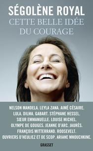 Ségolène Royal - Cette belle idée du courage - Essai.
