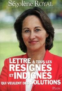 Ségolène Royal - Lettre à tous les résignés et indignés qui veulent des solutions.