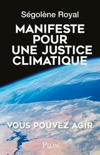 Ségolène Royal - Manifeste pour une justice climatique - Une idée dont l'heure est venue.