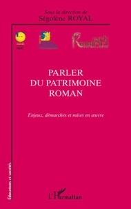 Ségolène Royal et  Collectif - Parler du patrimoine roman - Enjeux, démarches et mises en oeuvre.