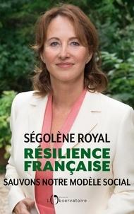 Ségolène Royal - Résilience française. Sauvons notre modèle social - Sauvons notre modèle social.