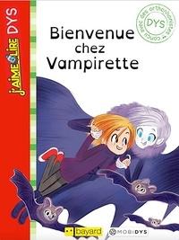 Emmanuel Ristord et Ségolène Valente - J'aime lire Dys: Bienvenue chez Vampirette.