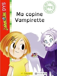 Emmanuel Ristord et Ségolène Valente - J'aime lire Dys : Ma copine vampirette.