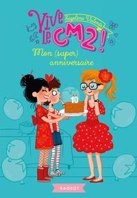 Ségolène Valente - Mon (super) anniversaire - Vive le CM2 !.
