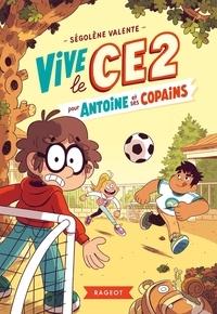 Ségolène Valente - Vive le CE2 !  : Pour Antoine et ses copains.