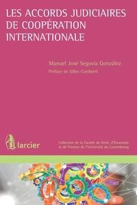 Segovia Gonzales - Les accords judiciaires de coopération internationale.