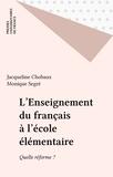 Segre et  Chobaux - L'Enseignement du français à l'école élémentaire, quelle réforme ?.