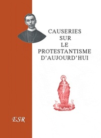 Segur - Causeries sur le protestantisme d'aujourd'hui.