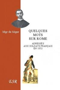 Segur - Quelques mots sur Rome adressés aux soldats français en 1852.