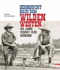 Sehnsucht nach dem Wilden Westen - 100 Jahre Cowboy Club München.
