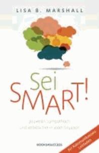 Sei smart! - Souverän, sympathisch und selbstsicher in jeder Situation.
