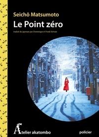 Ebook manuel à télécharger gratuitement Le point zéro 9782379270093 par Seichô Matsumoto